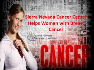 Sierra Nevada Cancer Center Helps Women with Breast Cancer