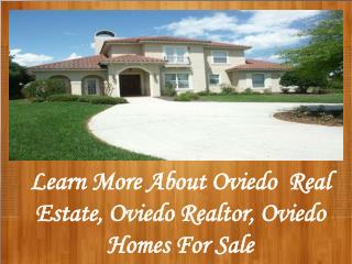 Learn More About Oviedo  Real Estate,Oviedo Realtor and more
