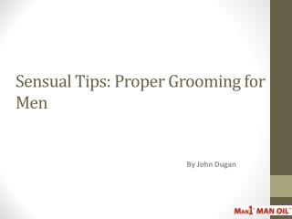 Sensual Tips - Proper Grooming for Men