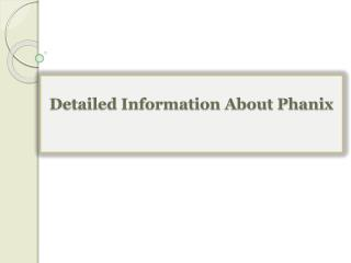 Detailed Information About Phanix