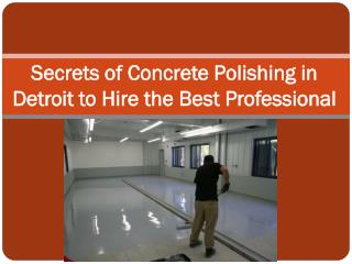 Secrets of Concrete Polishing in Detroit to Hire the Best Pr