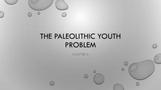 The Paleolithic Youth Problem
