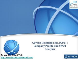 JSB Market Research: Guyana Goldfields Inc. (GUY) : Company