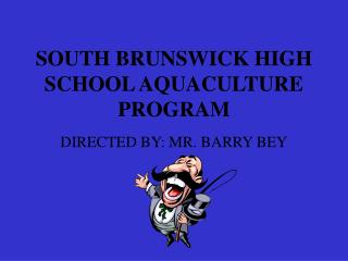 SOUTH BRUNSWICK HIGH SCHOOL AQUACULTURE PROGRAM