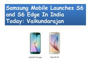 Samsung Mobile Launches S6 and S6 Edge In India Today: Vaiku