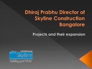 Dhiraj Prabhu Director of Skyline Construction Bangalore