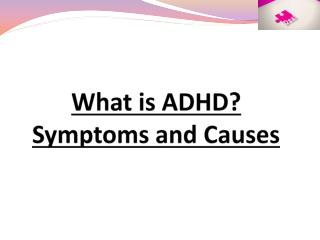 What is ADHD: Symptoms and Causes