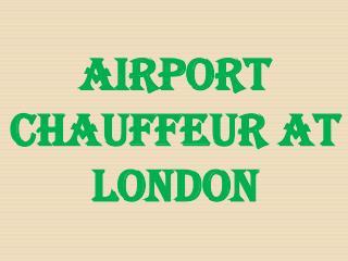 AIRPORT CHAUFFEUR AT London