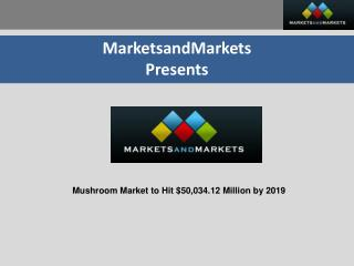 Mushroom Market - Global Trends & Forecast to 2019