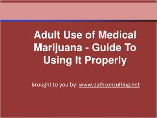 Adult Use of Medical Marijuana - Guide To Using It Properly