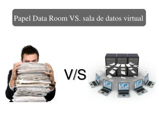 Papel Data Room VS. sala de datos virtual