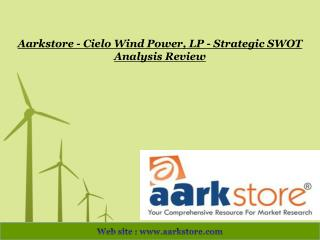 Aarkstore - Cielo Wind Power, LP - Strategic SWOT Analysis R