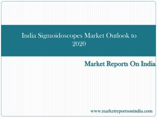 India Sigmoidoscopes Market Outlook to 2020