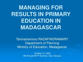 MANAGING FOR RESULTS IN PRIMARY EDUCATION IN MADAGASCAR