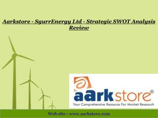 Aarkstore - SgurrEnergy Ltd - Strategic SWOT Analysis Review
