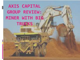 Axis Capital Group Review: Miner with Big Trucks