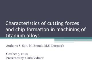 Characteristics of cutting forces and chip formation in machining of titanium alloys