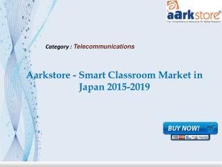 Aarkstore - Smart Classroom Market in Japan 2015-2019