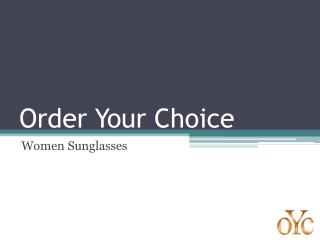 Order Your Choice - Women Sunglasses