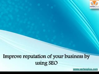 Improve reputation of your business by using SEO