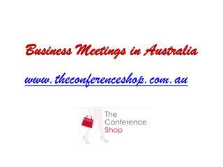 Business Meetings in Australia - Theconferenceshop.com.au