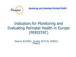 Indicators for Monitoring and Evaluating Perinatal Health in Europe PERISTAT