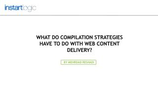 What Do Compilation Strategies Have to Do with Web Content D