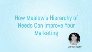 How Maslow's Hierarchy of Needs Can Improve Your Marketing
