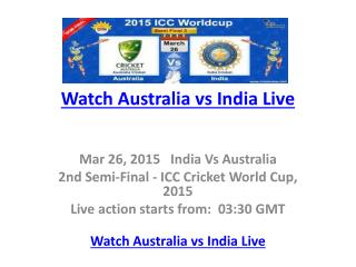 Watch Australia vs India Live - Cricket World Cup 2015.