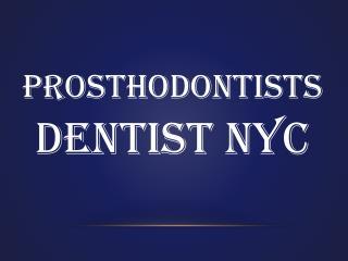 Prosthodontists Dentist NYC