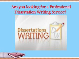Are you looking for a Professional Dissertation Writing Serv
