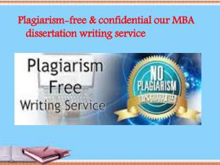 Plagiarism-free & confidential our MBA dissertation writing