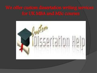 We offer custom dissertation writing services for UK MBA and