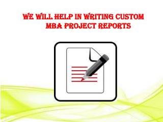 We will help in writing Custom MBA Project Reports