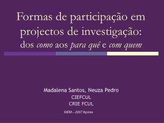 Formas de participa  o em projectos de investiga  o:  dos como aos para qu  e com quem
