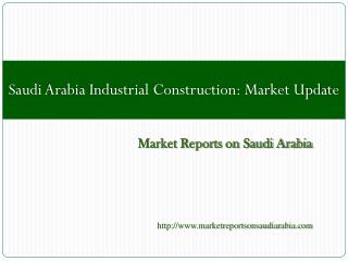 Saudi Arabia Industrial Construction: Market Update