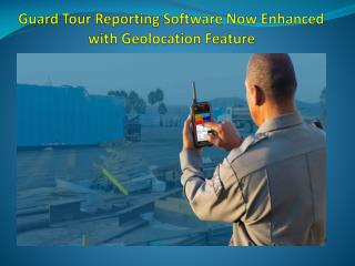 Guard Tour Reporting Software Now Enhanced with Geolocation