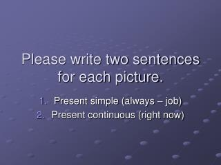 Please write two sentences for each picture.