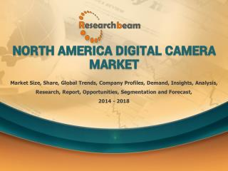 Digital Camera Market in North America 2014-2018 Demand