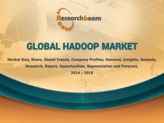 Global Hadoop Market 2014-2018 Forecast, Landscape, scenario