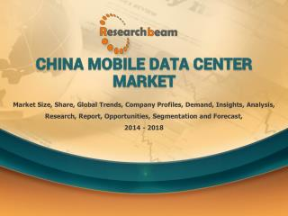 Global Mobile Data Center Market 2014-2018 Demand