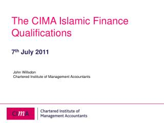 The CIMA Islamic Finance Qualifications  7th July 2011