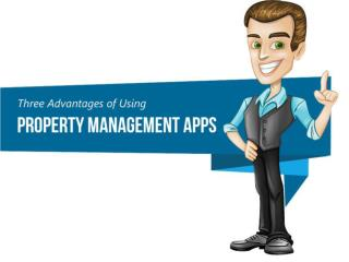 Some of the Three Advantages of Using Property Management Ap