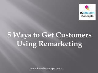 5 Ways to Get Customers Using Remarketing