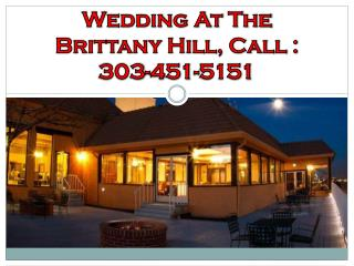 Wedding At The Brittany Hill, Call : 303-451-5151