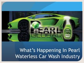 What's happening within pearl waterless car wash industry