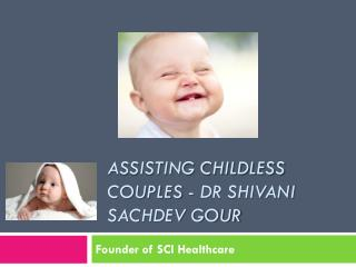 Assisting Childless couples - Dr Shivani Sachdev Gour