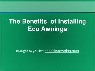 The Benefits  of Installing Eco Awnings