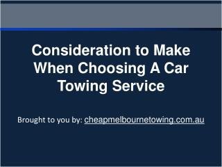 Consideration to Make When Choosing A Car Towing Service