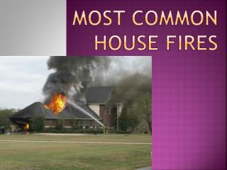 MOST COMMON HOUSE FIRES